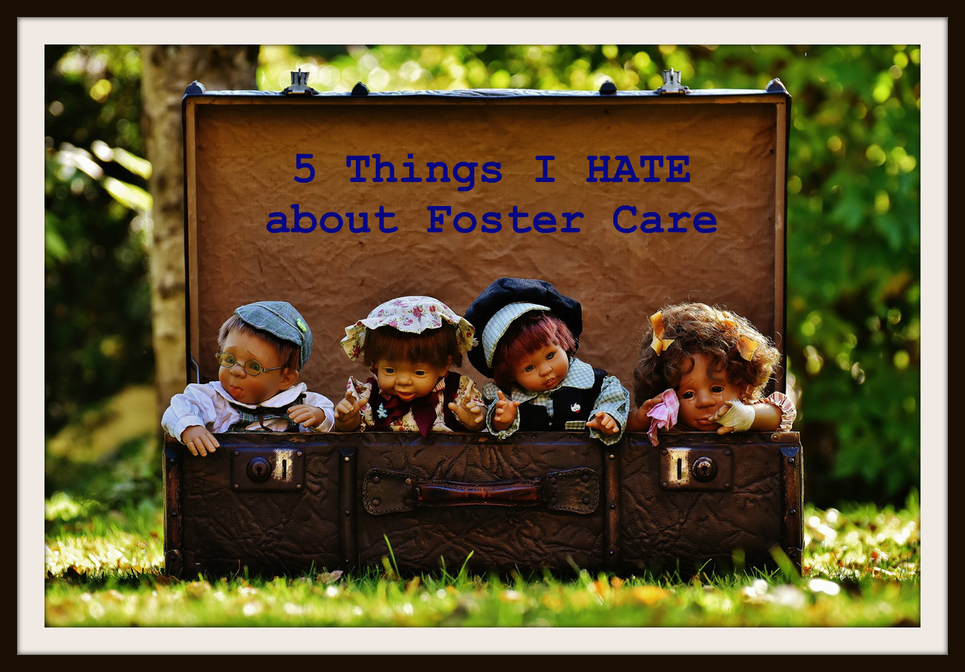 5 things I HATE about Foster Care